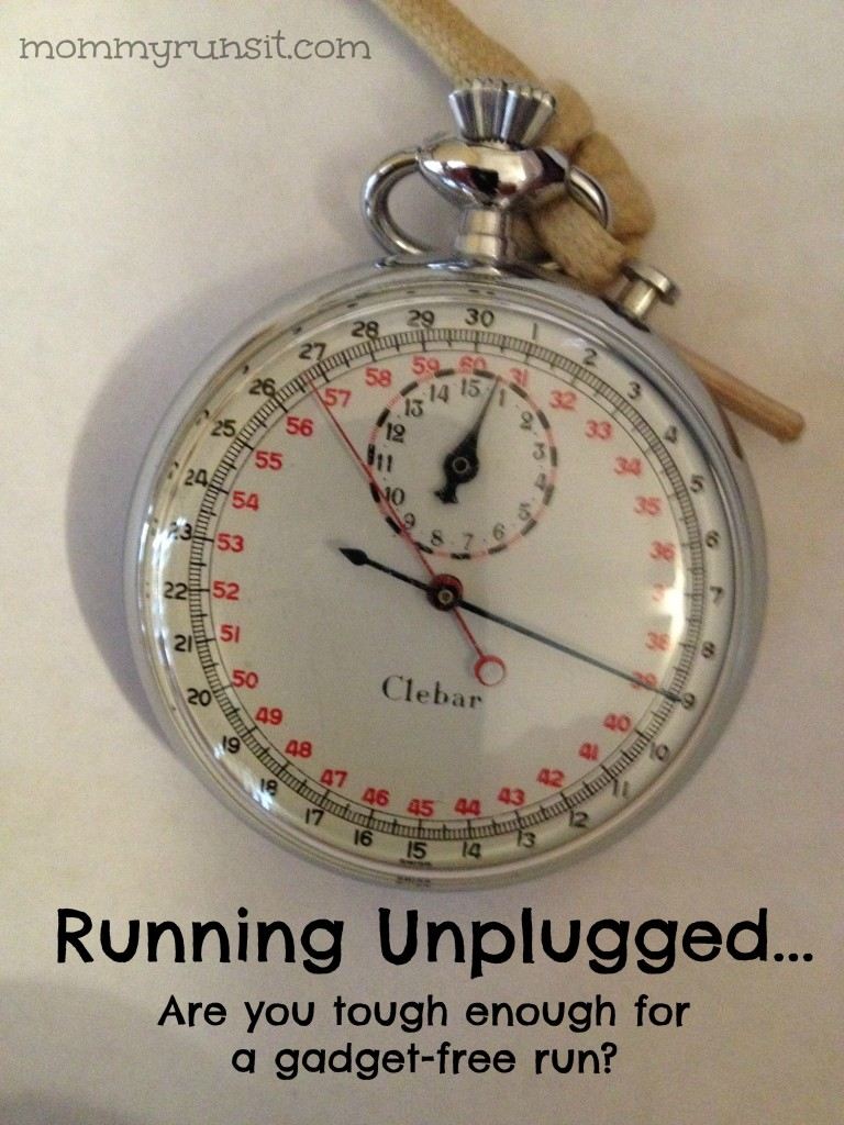My Dad's Two Cents: Running Unplugged | Mommy Runs It