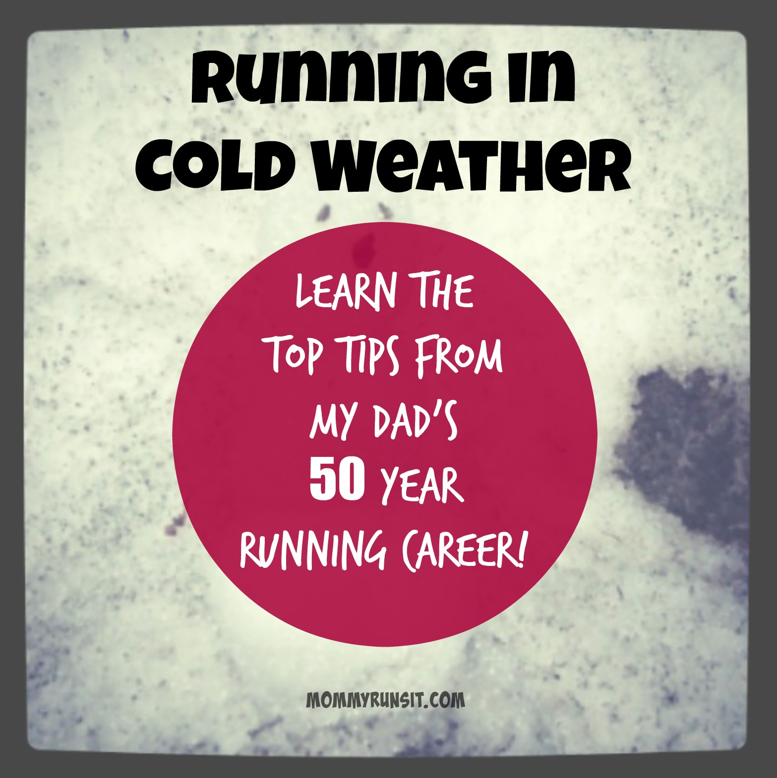 Running in Cold Weather | Learn the Top Tips From My Dad's 50 Year Running Career | Mommy Runs It #running
