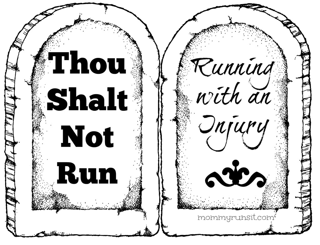 Thou Shalt Not Run | Running with an Injury | Mommy Runs It